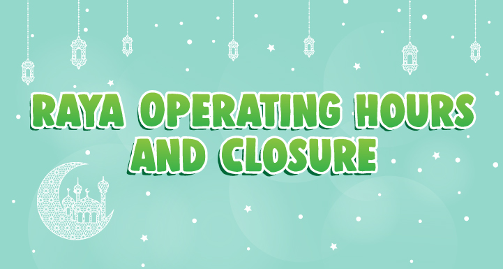 Raya Operating Hours & Closure